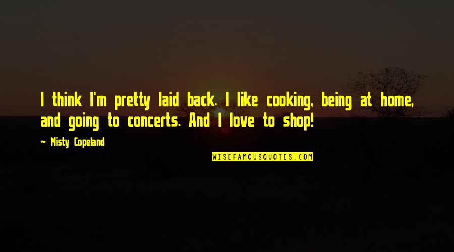 Misty Quotes By Misty Copeland: I think I'm pretty laid back. I like