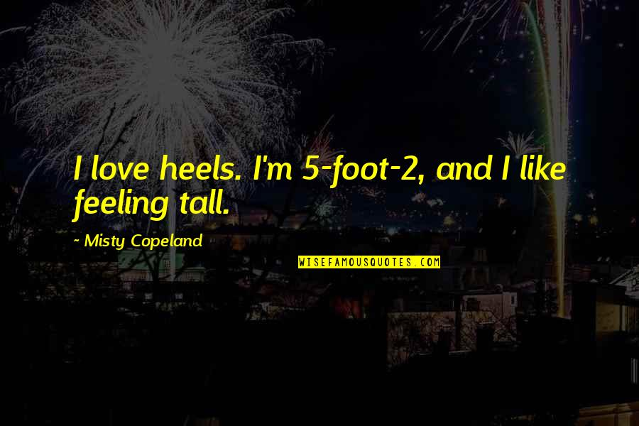 Misty Quotes By Misty Copeland: I love heels. I'm 5-foot-2, and I like