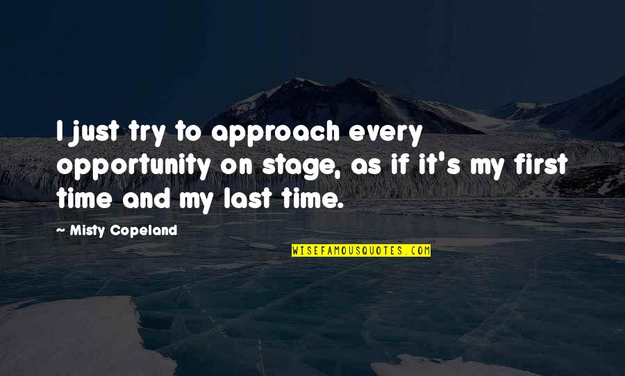 Misty Quotes By Misty Copeland: I just try to approach every opportunity on