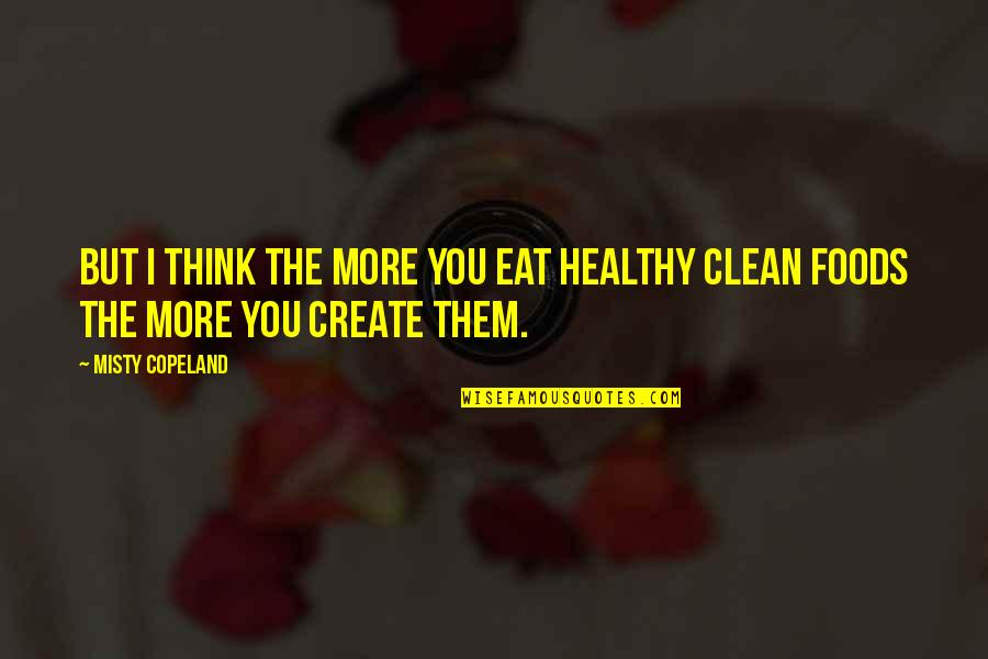 Misty Quotes By Misty Copeland: But I think the more you eat healthy