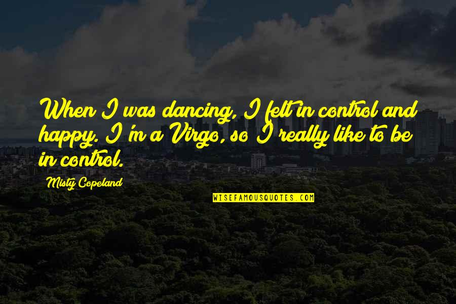 Misty Quotes By Misty Copeland: When I was dancing, I felt in control