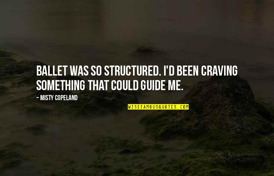Misty Quotes By Misty Copeland: Ballet was so structured. I'd been craving something