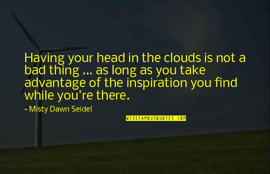 Misty Quotes By Misty Dawn Seidel: Having your head in the clouds is not
