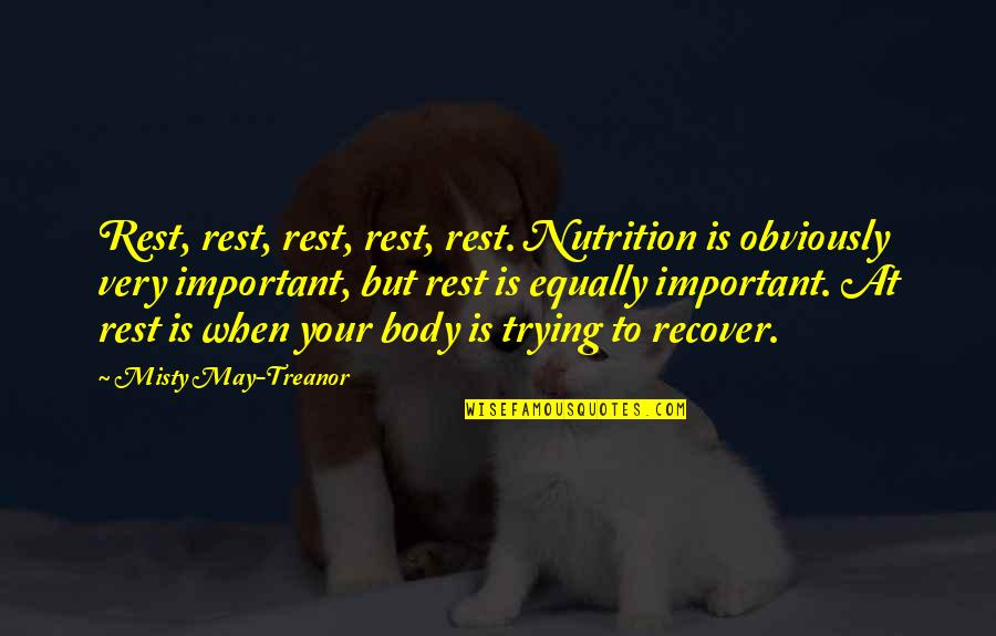 Misty Quotes By Misty May-Treanor: Rest, rest, rest, rest, rest. Nutrition is obviously