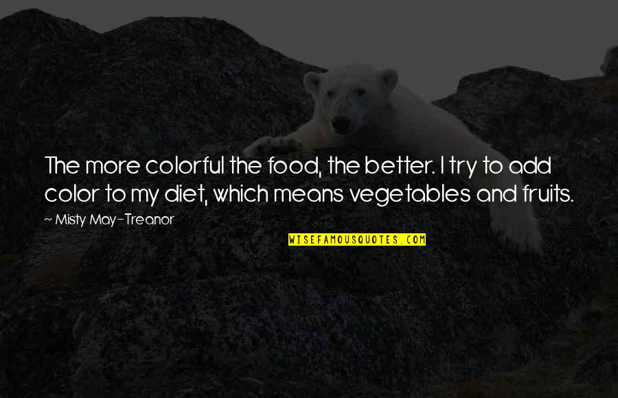 Misty Quotes By Misty May-Treanor: The more colorful the food, the better. I