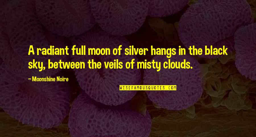 Misty Quotes By Moonshine Noire: A radiant full moon of silver hangs in