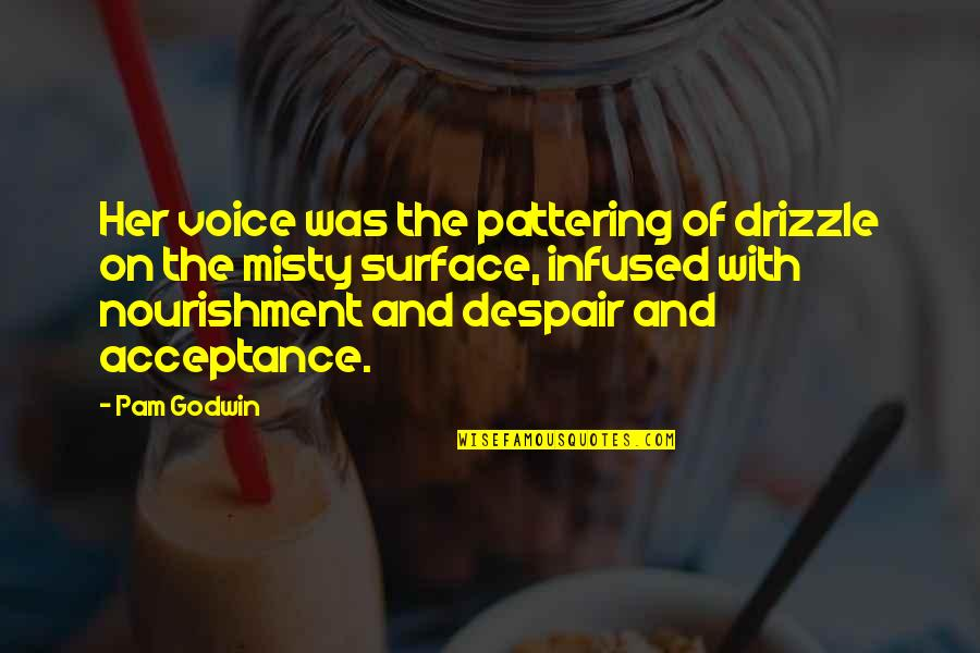 Misty Quotes By Pam Godwin: Her voice was the pattering of drizzle on
