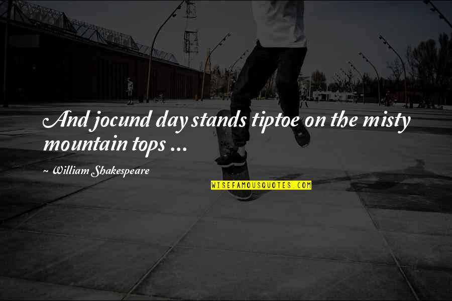 Misty Quotes By William Shakespeare: And jocund day stands tiptoe on the misty