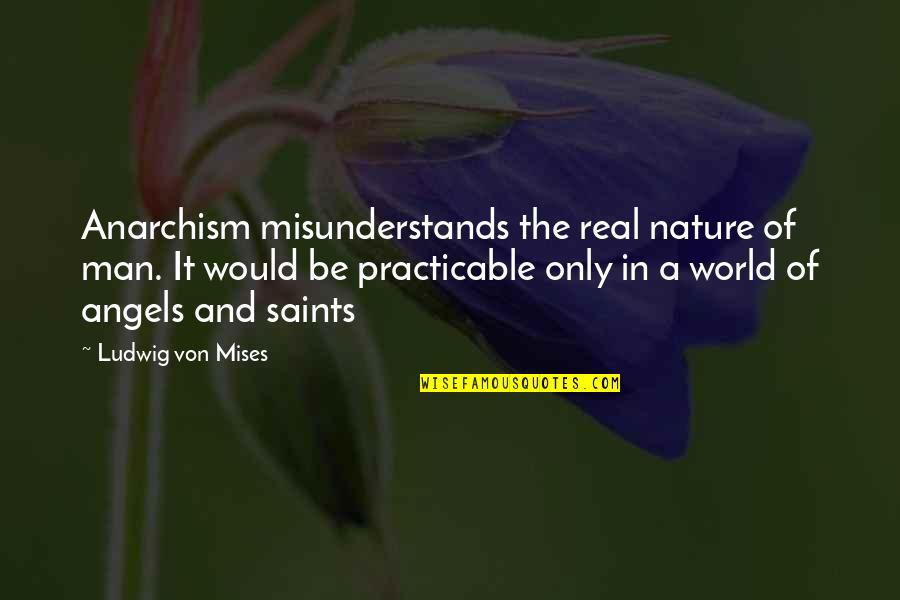 Misunderstands Quotes By Ludwig Von Mises: Anarchism misunderstands the real nature of man. It