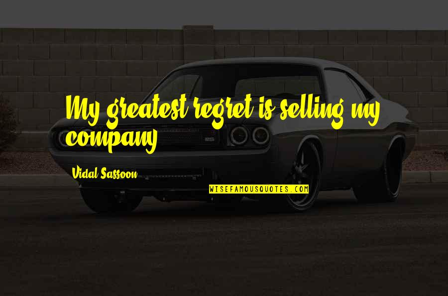 Misunderstands Quotes By Vidal Sassoon: My greatest regret is selling my company.