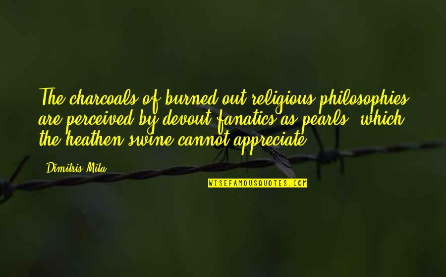 Mita Quotes By Dimitris Mita: The charcoals of burned out religious philosophies are