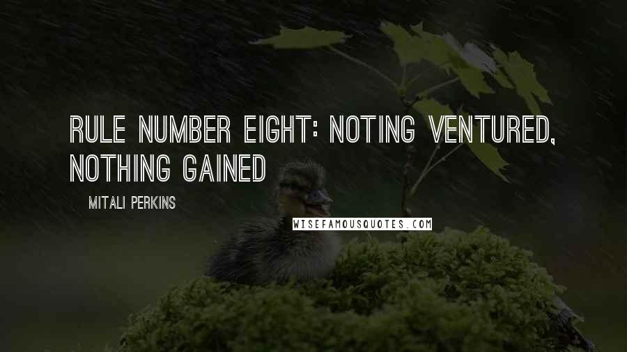 Mitali Perkins quotes: rule number eight: noting ventured, nothing gained