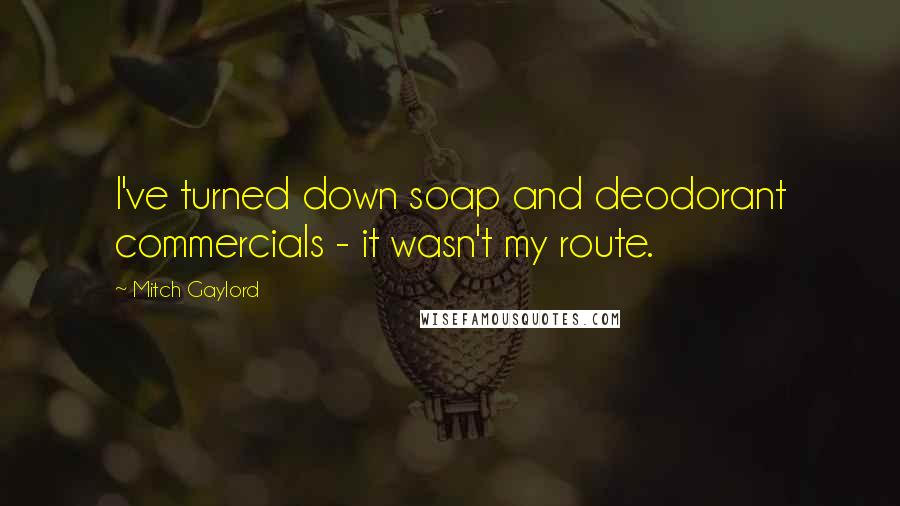 Mitch Gaylord quotes: I've turned down soap and deodorant commercials - it wasn't my route.