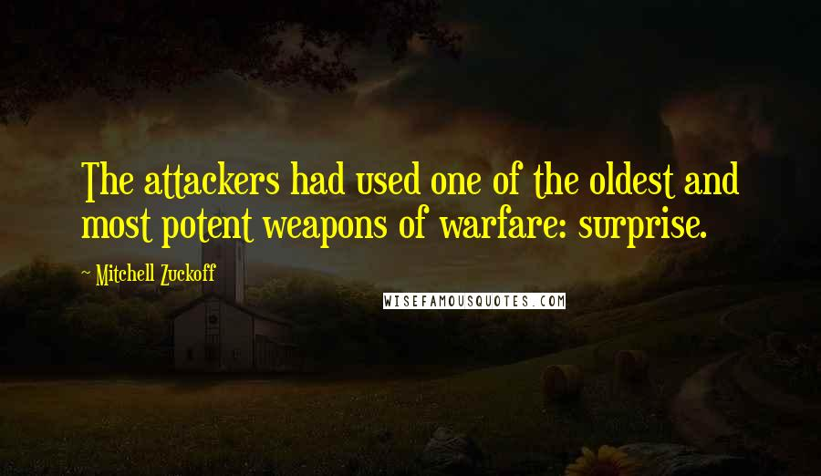 Mitchell Zuckoff quotes: The attackers had used one of the oldest and most potent weapons of warfare: surprise.