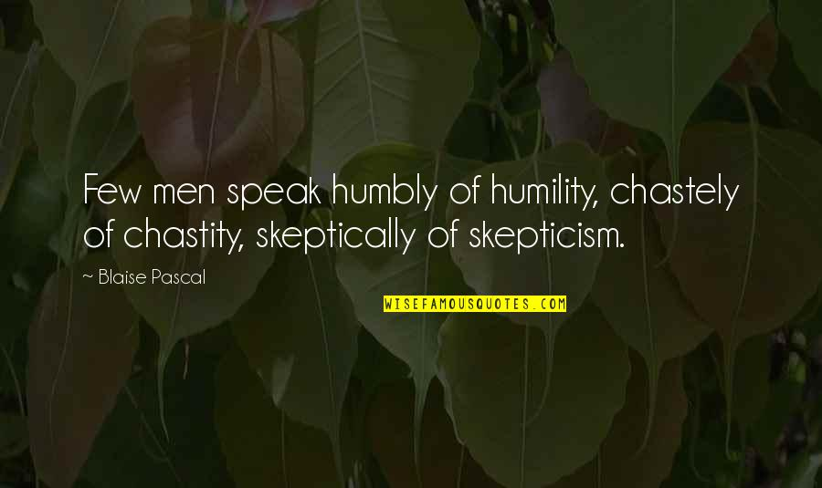 Mittelstand Quotes By Blaise Pascal: Few men speak humbly of humility, chastely of
