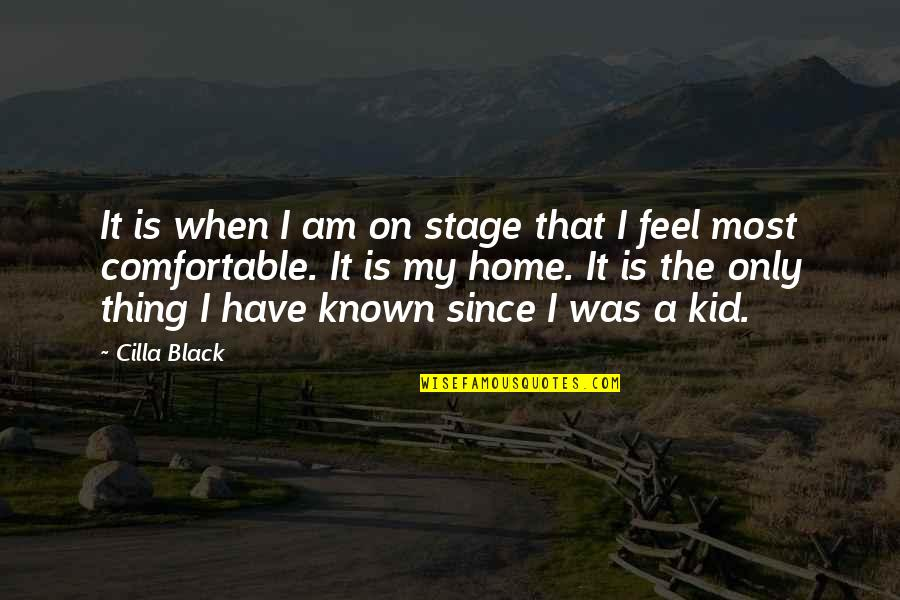 Mittelstand Quotes By Cilla Black: It is when I am on stage that