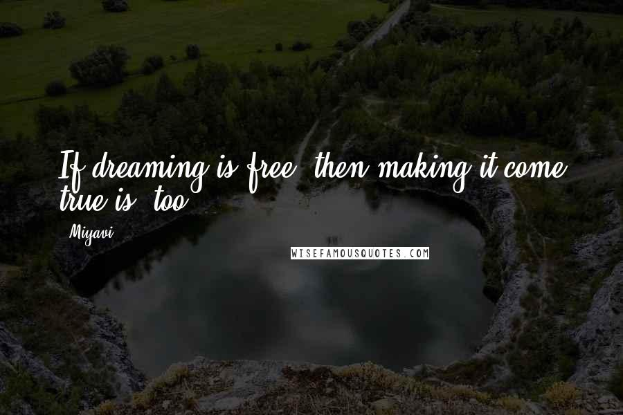Miyavi quotes: If dreaming is free, then making it come true is, too.
