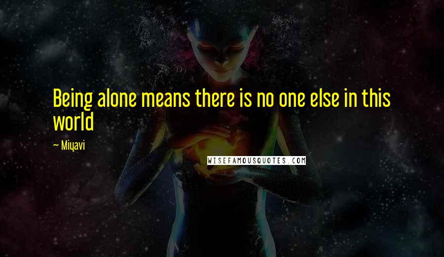 Miyavi quotes: Being alone means there is no one else in this world