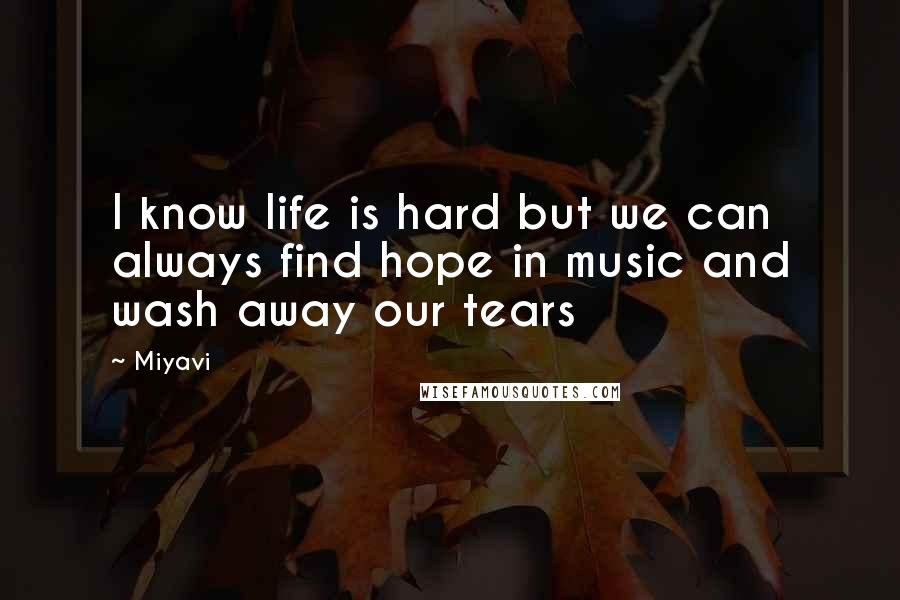 Miyavi quotes: I know life is hard but we can always find hope in music and wash away our tears