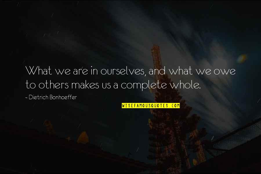 Mk Asante Quotes By Dietrich Bonhoeffer: What we are in ourselves, and what we