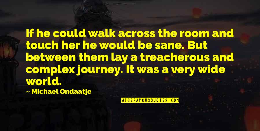 Mk Asante Quotes By Michael Ondaatje: If he could walk across the room and