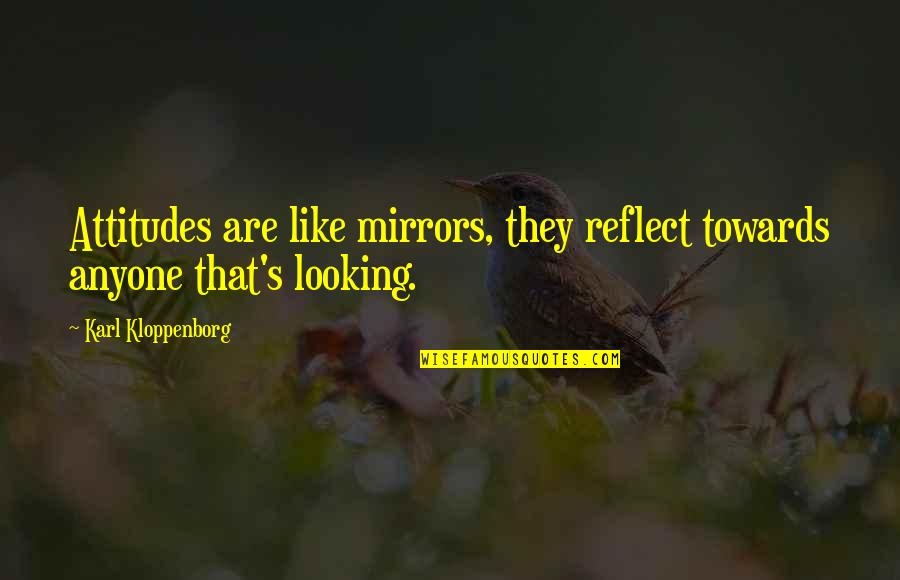 Mla Format Including Quotes By Karl Kloppenborg: Attitudes are like mirrors, they reflect towards anyone