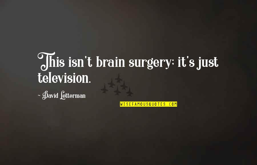 Mlb Umpire Quotes By David Letterman: This isn't brain surgery; it's just television.