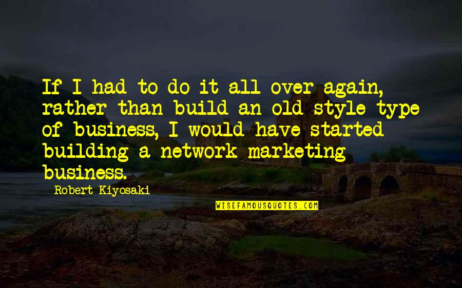 Mlm Business Quotes By Robert Kiyosaki: If I had to do it all over