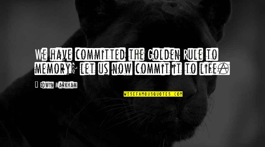 Mlm Recruiting Quotes By Edwin Markham: We have committed the Golden Rule to memory;