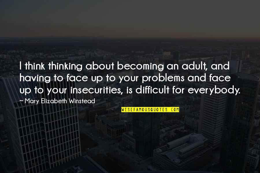 Mlm Recruiting Quotes By Mary Elizabeth Winstead: I think thinking about becoming an adult, and