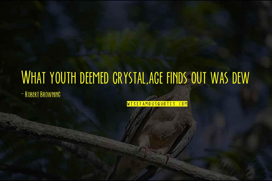 Mlm Recruiting Quotes By Robert Browning: What youth deemed crystal,age finds out was dew