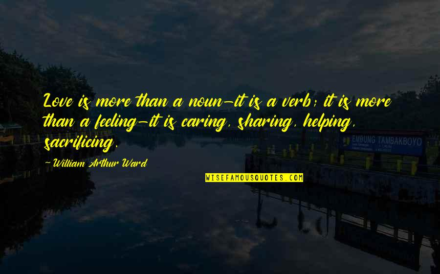 Mlm Recruiting Quotes By William Arthur Ward: Love is more than a noun-it is a