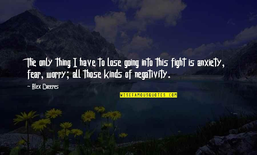Mma Fighting Quotes By Alex Caceres: The only thing I have to lose going