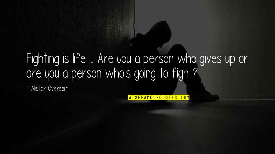 Mma Fighting Quotes By Alistair Overeem: Fighting is life ... Are you a person