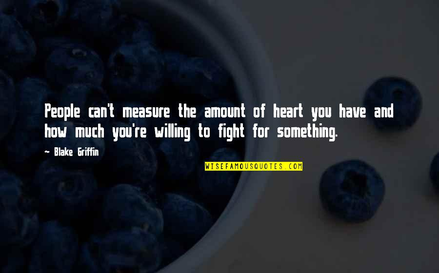 Mma Fighting Quotes By Blake Griffin: People can't measure the amount of heart you