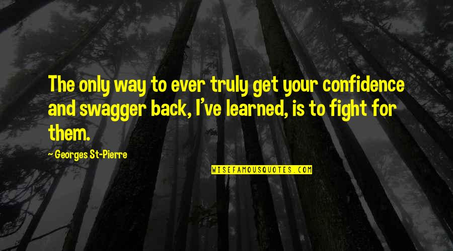 Mma Fighting Quotes By Georges St-Pierre: The only way to ever truly get your