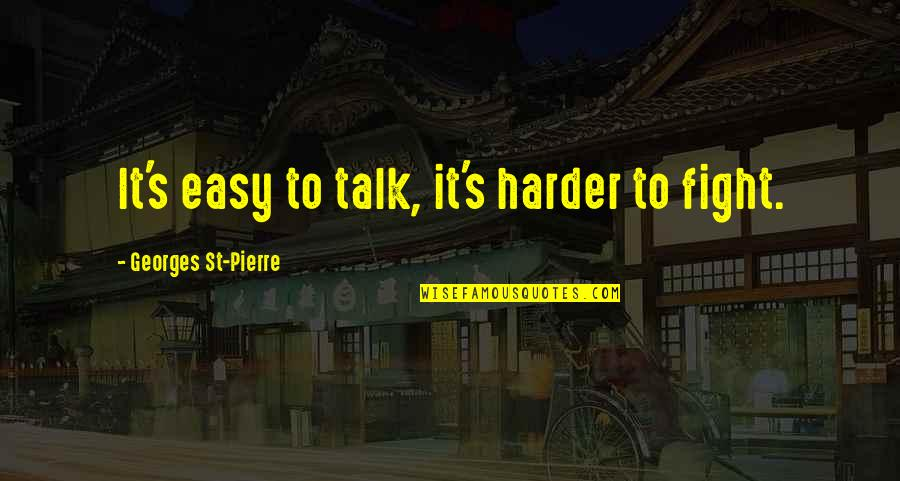Mma Fighting Quotes By Georges St-Pierre: It's easy to talk, it's harder to fight.