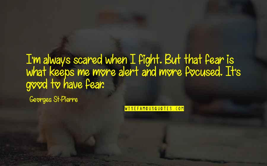 Mma Fighting Quotes By Georges St-Pierre: I'm always scared when I fight. But that