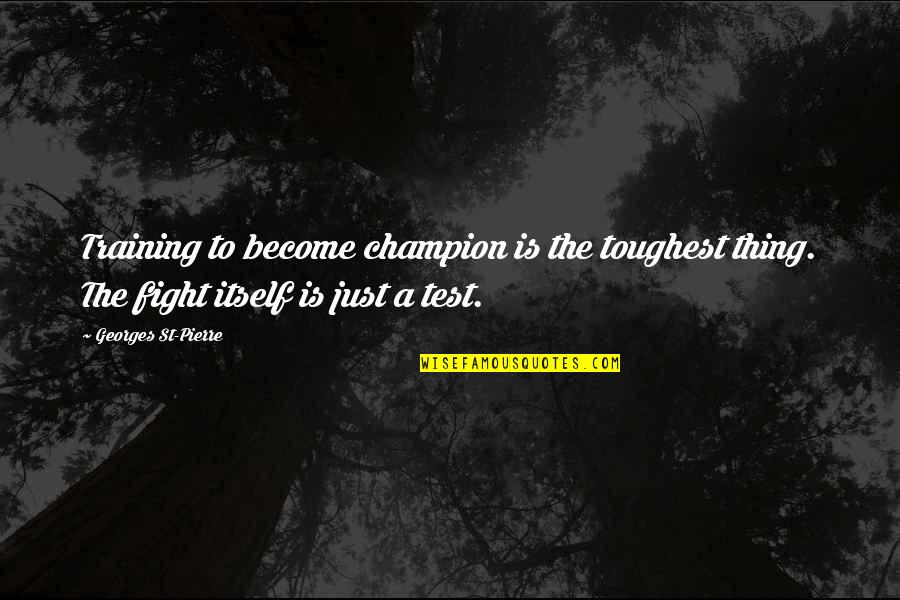 Mma Fighting Quotes By Georges St-Pierre: Training to become champion is the toughest thing.
