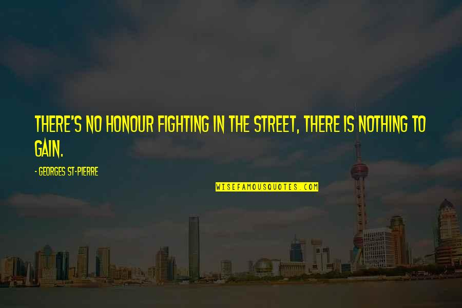 Mma Fighting Quotes By Georges St-Pierre: There's no honour fighting in the street, there