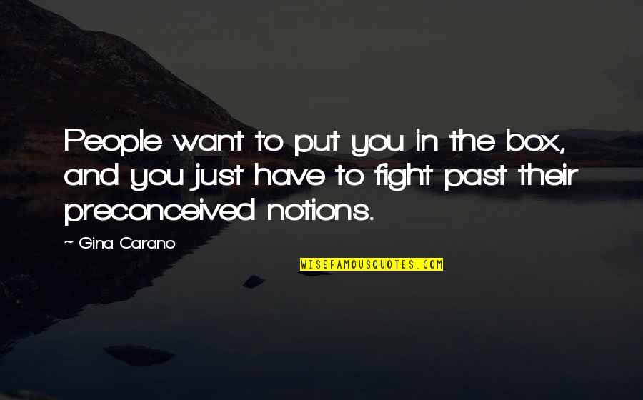 Mma Fighting Quotes By Gina Carano: People want to put you in the box,