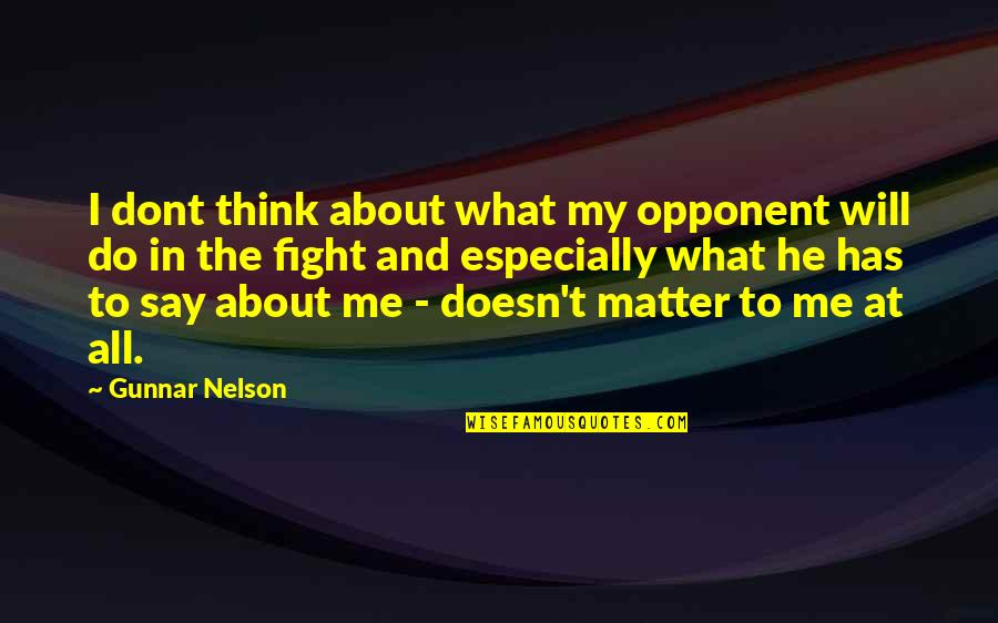 Mma Fighting Quotes By Gunnar Nelson: I dont think about what my opponent will