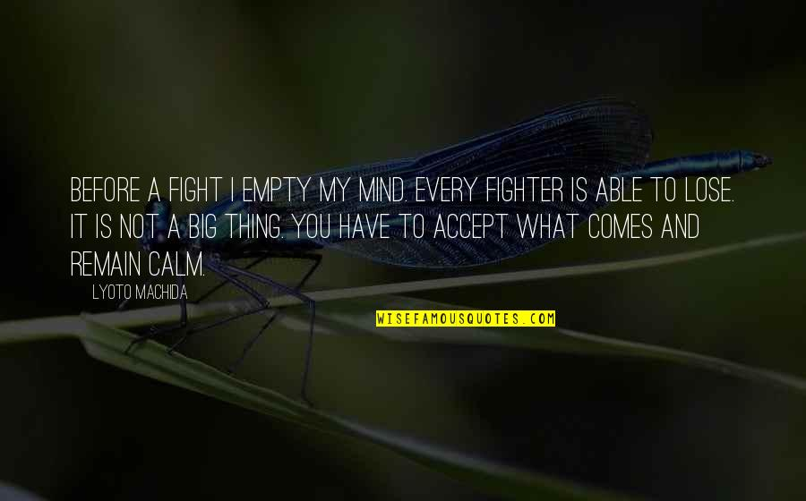 Mma Fighting Quotes By Lyoto Machida: Before a fight I empty my mind. Every