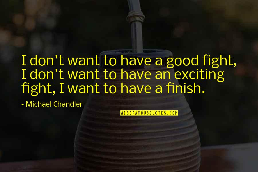 Mma Fighting Quotes By Michael Chandler: I don't want to have a good fight,