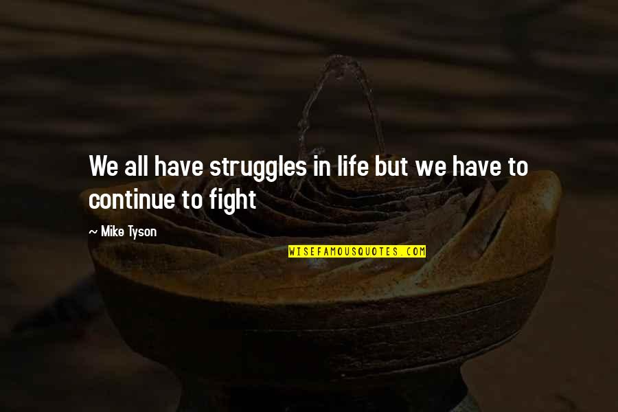 Mma Fighting Quotes By Mike Tyson: We all have struggles in life but we