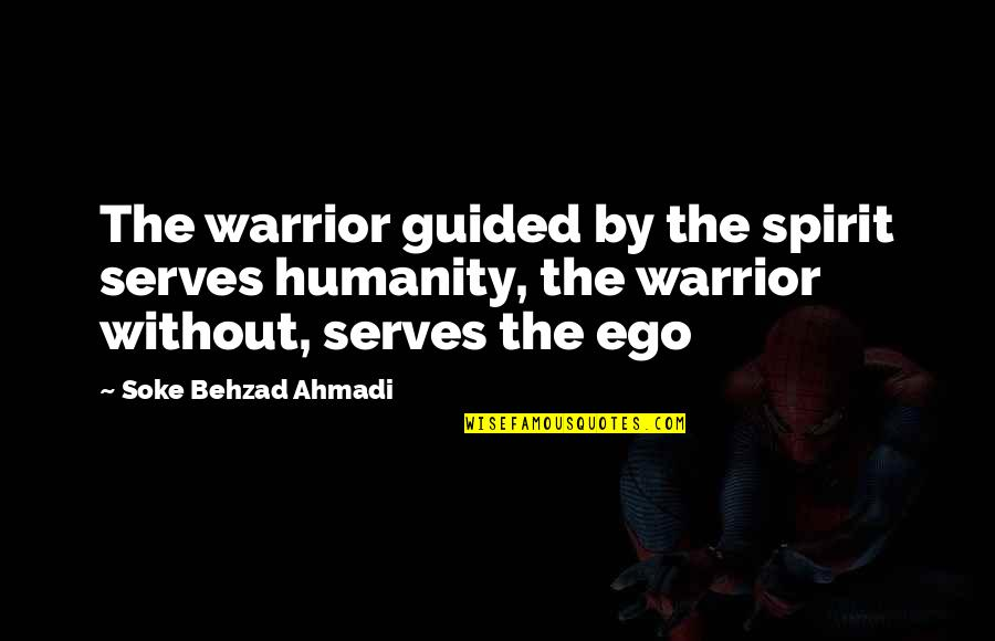 Mma Fighting Quotes By Soke Behzad Ahmadi: The warrior guided by the spirit serves humanity,