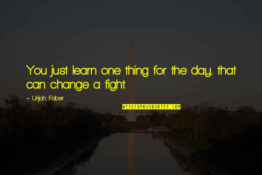 Mma Fighting Quotes By Urijah Faber: You just learn one thing for the day,