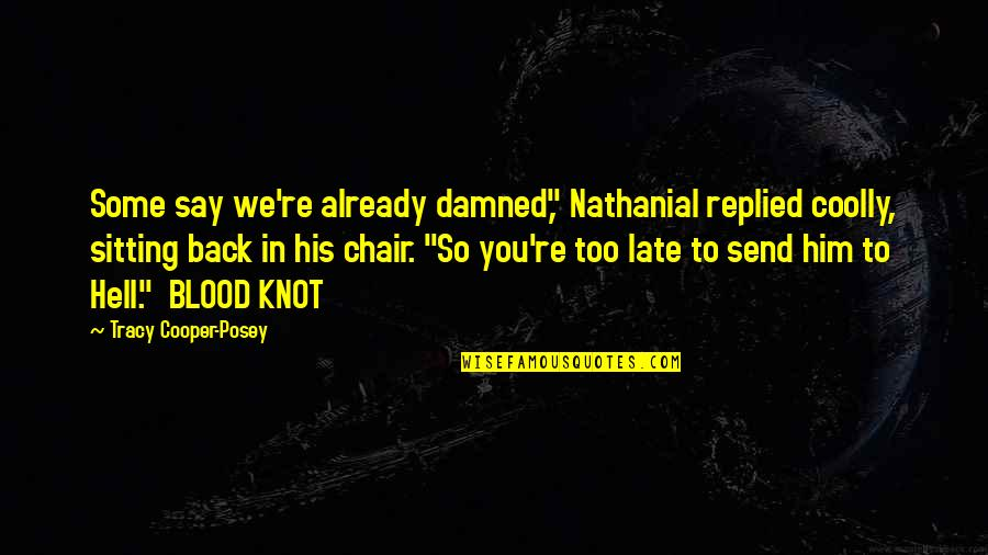 """Mmf Quotes By Tracy Cooper-Posey: Some say we're already damned,"""" Nathanial replied coolly,"""