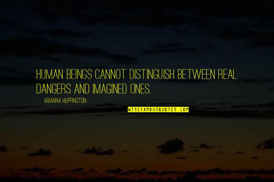 Mo Gunz Quotes By Arianna Huffington: human beings cannot distinguish between real dangers and