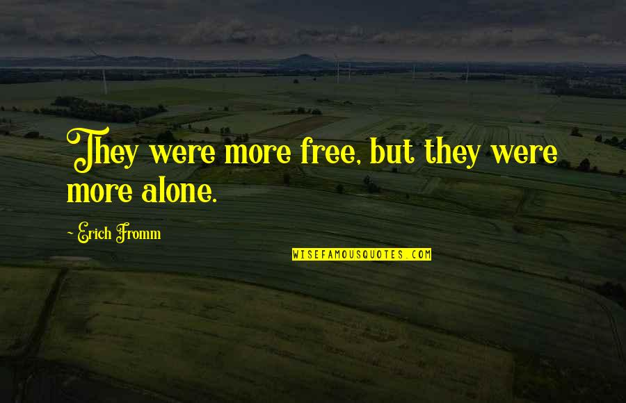 Mo Gunz Quotes By Erich Fromm: They were more free, but they were more